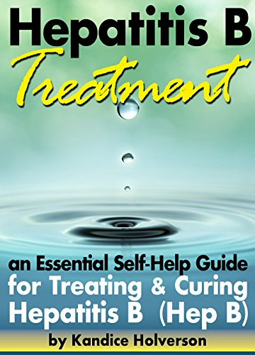 Hepatitis B Treatment: An Essential Self-Help Guide for Treating and Curing Hepatitis B (Hep B) by [Kandice Holverson]