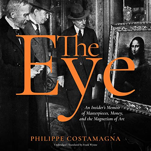 The Eye     An Insider's Memoir of Masterpieces, Money, and the Magnetism of Art              By:                                                                                                                                 Philippe Costamagna,                                                                                        Frank Wynne - translator                               Narrated by:                                                                                                                                 Robertson Dean                      Length: 7 hrs and 1 min     2 ratings     Overall 2.0