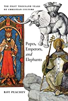 Popes, Emperors, and Elephants: The First Thousand Years of Christian Culture