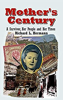 Mother's Century: A Survivor, Her People and Her Times by [Richard Hermann]