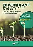 Biostimolanti per un'agricoltura sostenibile. Cosa sono, come agiscono e modalità di utilizzo