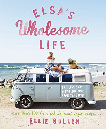 Elsa's Wholesome Life: Eat Less from a Box and More from the Earth (English Edition)