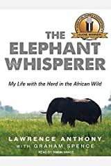 The Elephant Whisperer: My Life With the Herd in the African Wild by Anthony, Lawrence, Spence, Graham (December 24, 2012) Audio CD Audio CD