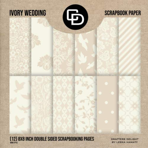 Ivory Wedding Scrapbook Paper (12) 8x8 Inch Double Sided Scrapbooking Pages: Crafters Delight By Leska Hamaty