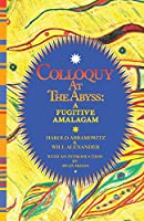 Colloquy at the Abyss: A Fugitive Amalgam