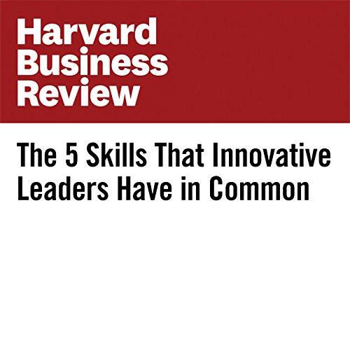 The 5 Skills That Innovative Leaders Have in Common audiobook cover art