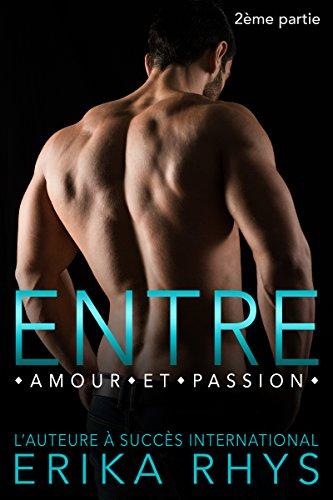 Entre amour et passion: 2ème partie: un triangle amoureux new romance (La série Entre amour et passion) (French Edition)