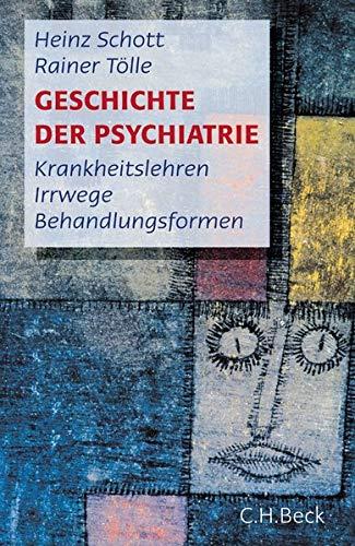Geschichte der Psychiatrie: Krankheitslehren, Irrwege, Behandlungsformen