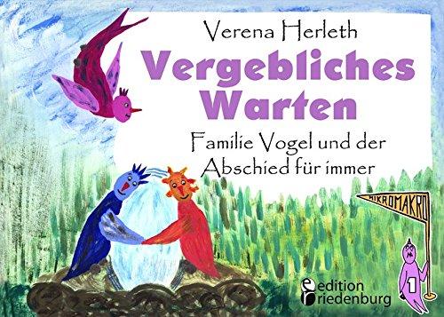 Vergebliches Warten - Familie Vogel und der Abschied für immer: Ein Buch für alle Kinder, die ein Geschwisterchen verloren haben. (MIKROMAKRO / Die Buchreihe für neugierige Kinder)
