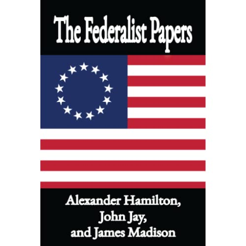 The Federalist Papers, by Alexander Hamilton, John Jay, and James Madison