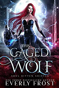 This Caged Wolf: Soul Bitten Shifter Book 3 by [Everly Frost]