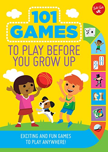 101 Games to Play Before You Grow Up: Exciting and fun games to play anywhere (101 Series for Kids)