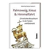 Palmzweig, Kreuz & Himmelfahrt: Christliches Brauchtum in der Fasten- und Osterzeit