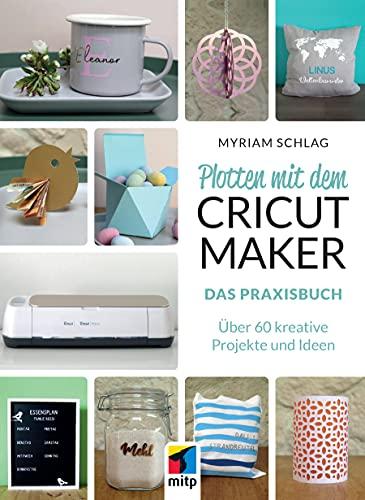Plotten mit dem CRICUT MAKER: Das Praxisbuch - Über 60 kreative Projekte und Ideen (mitp Kreativ)