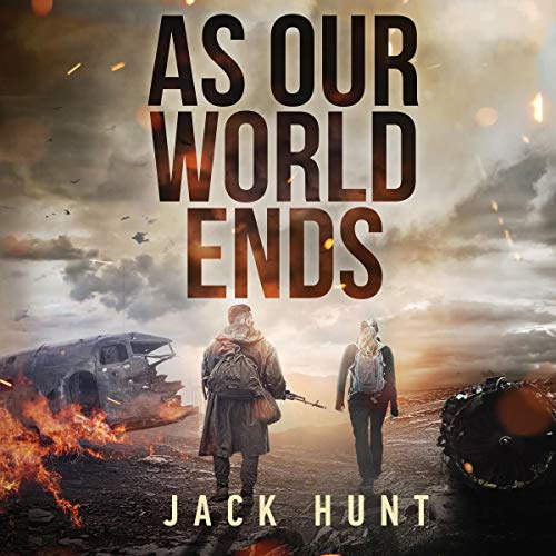 As Our World Ends: A Post-Apocalyptic Survival Thriller (Cyber Apocalypse, Book 1)
