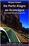 De Porto Alegre ao Aconcágua: Uma Road Trip pela Argentina