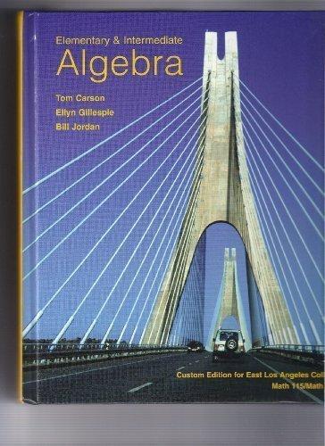 Elementry and Intermediate Algebra (Custom Edition for East Los Angeles College Math 115/Math 125) by Bill Jordan Tom Ca