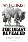 Antichrist: The Beast Revealed by Edward Hendrie (2015-04-16)