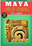 Livre de Coloriage Mayas: Pour Enfants Filles & Garçons | Cahier Préscolaire 40 Pages et Dessins Uniques à Colorier sur L'Ancienne Civilisation Mayas, ... du Mexique | Idéal Activité à la Maison.