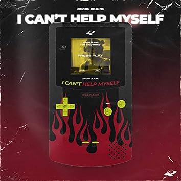 I Can't Help Myself
