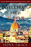 Invecchiato per il Caos (Un Giallo Intimo tra i Vigneti della Toscana—Libro 3) (Italian Edition)