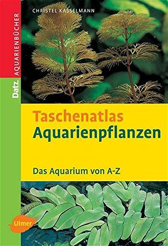 Taschenatlas Aquarienpflanzen: 200 Arten für das Aquarium (Taschenatlanten)