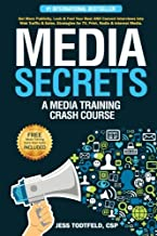 Media Secrets: A Media Training Crash Course: Get More Publicity, Look & Feel Your Best AND Convert Interviews Into Web Tr...