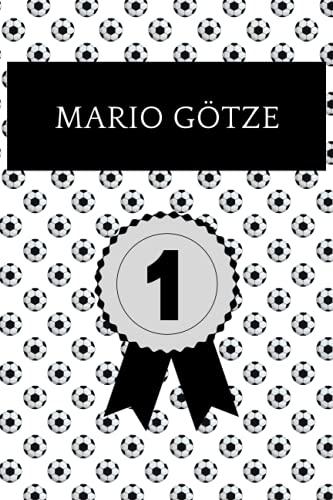 Mario Götze: Notizbuch für Fussball Fans: Punktiertes Buch für alle Fussball Liebhaber. Ideal geeignet als Notizheft, Journal, Tagebuch und ... für Freunde, Verwandte und Kollegen.
