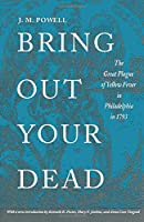 Bring Out Your Dead: The Great Plague of Yellow Fever in Philadelphia in 1793 (Studies in Health, Illness, and Caregiving) by J. H. Powell(1993-06-01)