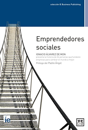 emprendedores Sociales: La Historia de 26 Personas Que Fundaron Empresas Para Cambiar El Mundo a Mejor (colección IE Business Publishing)