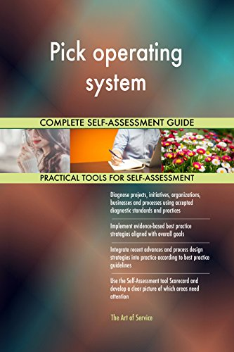 Pick operating system All-Inclusive Self-Assessment - More than 660 Success Criteria, Instant Visual Insights, Comprehensive Spreadsheet Dashboard, Auto-Prioritized for Quick Results