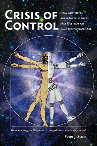 Crisis of Control: How Artificial SuperIntelligences May Destroy or Save the Human Race (Human Cusp) (Volume 1)