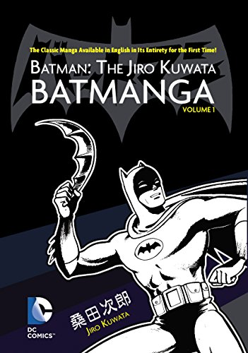 Batman: The Jiro Kuwata Batmanga Vol. 1: The Classic Manga Available in English in Its Entirety for the First Time! (English Edition)