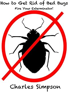 How to Get Rid of Bed Bugs - Don't Hire an Exterminator Until You Read This!