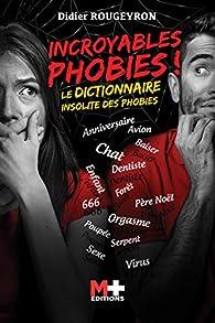 Incroyables phobies ! Le dictionnaire insolite des phobies par Didier Rougeyron