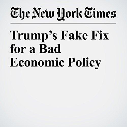 Trump's Fake Fix for a Bad Economic Policy copertina