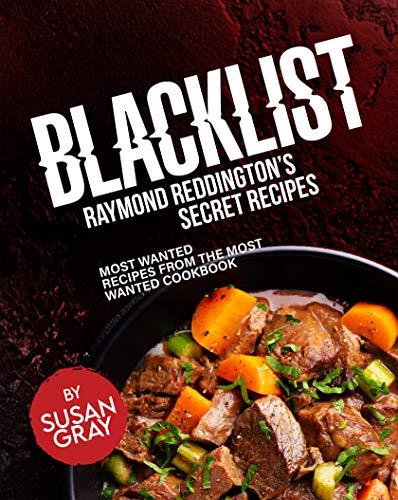 Blacklist: Raymond Reddington's Secret Recipes: Most Wanted Recipes from the Most...