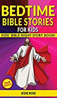 BEDTIME BIBLE STORIES for KIDS (2nd Edition): Biblical Superheroes Characters Come Alive in Modern Adventures for Children! Bedtime Action Stories for Adults! Bible Night Storybook for Kids!