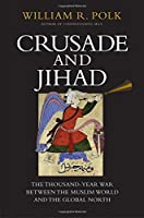 Crusade and Jihad: The Thousand-Year War Between the Muslim World and the Global North (The Henry L. Stimson Lectures Series)