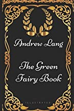 The Green Fairy Book: By Andrew Lang - Illustrated