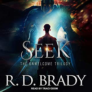 Seek     Unwelcome Trilogy, Book 2              By:                                                                                                                                 R.D. Brady                               Narrated by:                                                                                                                                 Traci Odom                      Length: 10 hrs and 7 mins     Not rated yet     Overall 0.0