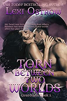 Torn Between Two Worlds: Guardians Book 1 by [Lexi Ostrow]