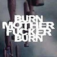 Burn Motherfucker Burn
