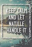 Keep Calm and let NATILLE handle it Lined Notebook / NATILLE Journal Gift for a Girl or a Woman names NATILLE, 120 Pages, 6x9, Soft Cover, Matte Finish