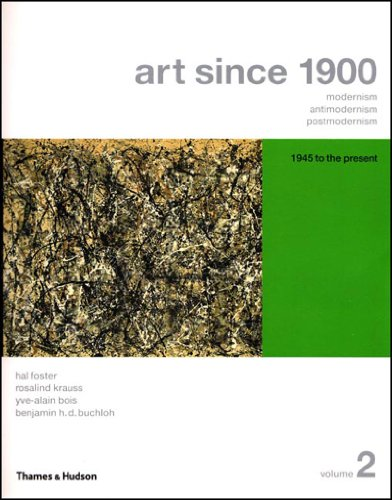Art Since 1900: Modernism, Antimodernism, Postmodernism...