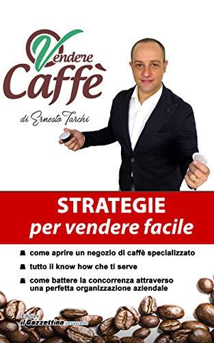Vendere caffè: Strategie per vendere facile (Italian Edition)