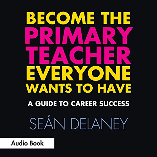 Become the Primary Teacher Everyone Wants to Have: A Guide to Career Success cover art