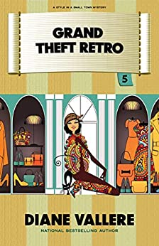 Grand Theft Retro: A Fun Fashion Mystery (Style in a Small Town Mystery Book 5) by [Diane Vallere]