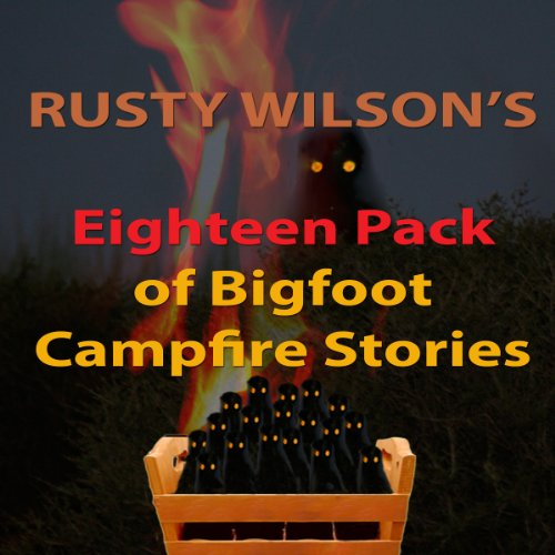Rusty Wilson's Eighteen Pack of Bigfoot Campfire Stories audiobook cover art