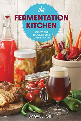 The Fermentation Kitchen: Recipes for the Craft Beer Lover's Pantry